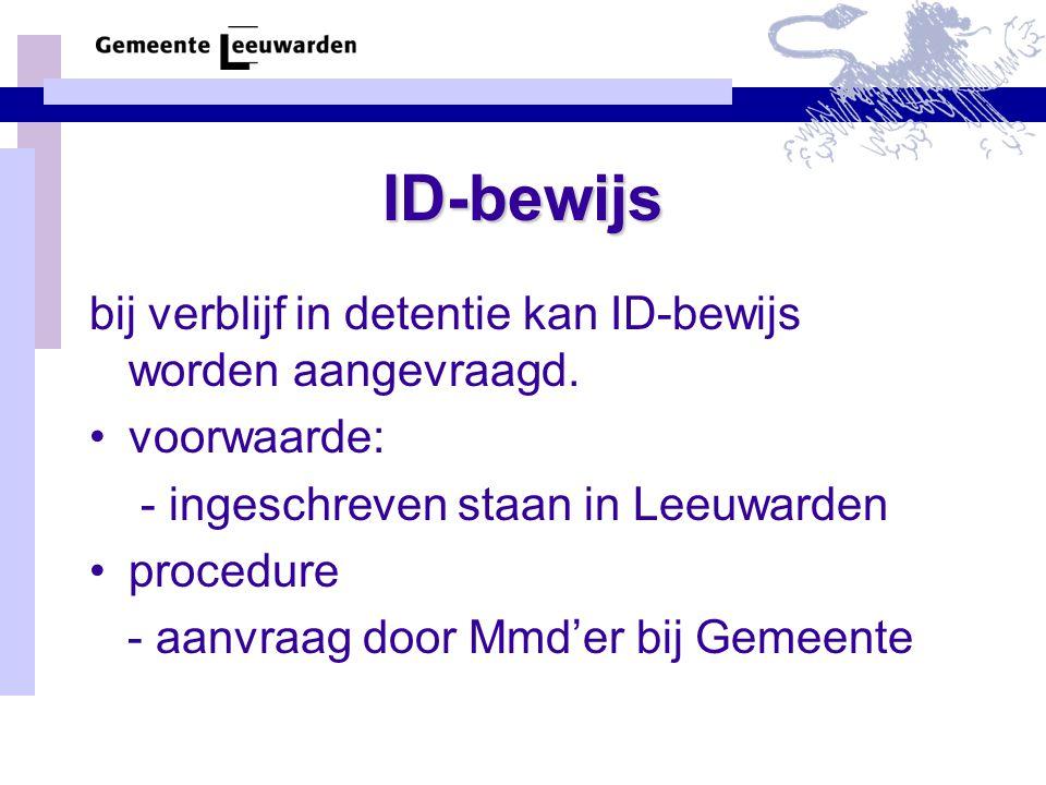 ID-bewijs bij verblijf in detentie kan ID-bewijs worden aangevraagd. voorwaarde: - ingeschreven staan in Leeuwarden procedure - aanvraag door Mmd'er b