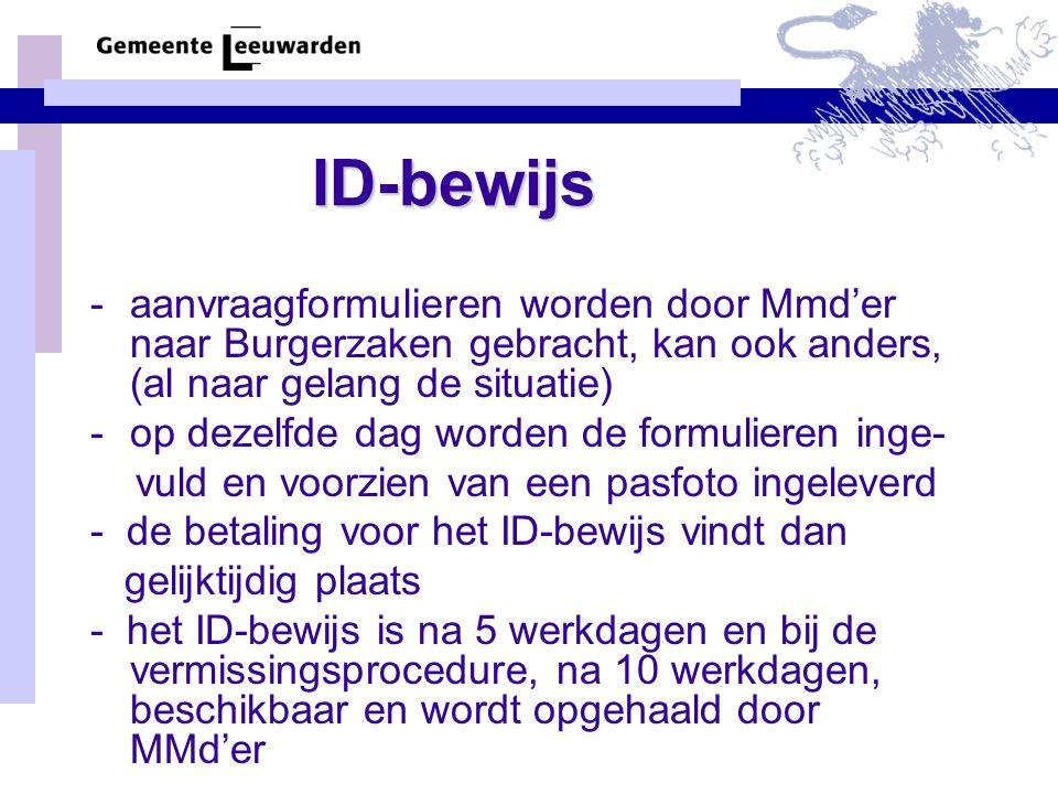 ID-bewijs -aanvraagformulieren worden door Mmd'er naar Burgerzaken gebracht, kan ook anders, (al naar gelang de situatie) -op dezelfde dag worden de f