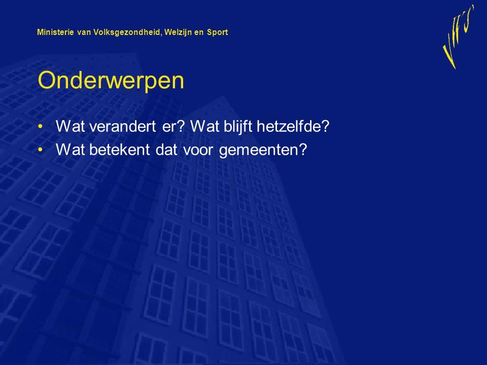 Ministerie van Volksgezondheid, Welzijn en Sport Onderwerpen Wat verandert er.