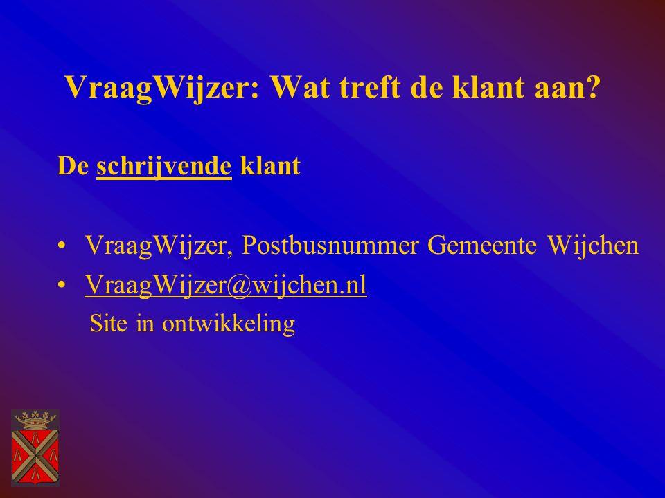 VraagWijzer: Wat treft de klant aan? De schrijvende klant VraagWijzer, Postbusnummer Gemeente Wijchen VraagWijzer@wijchen.nl Site in ontwikkeling