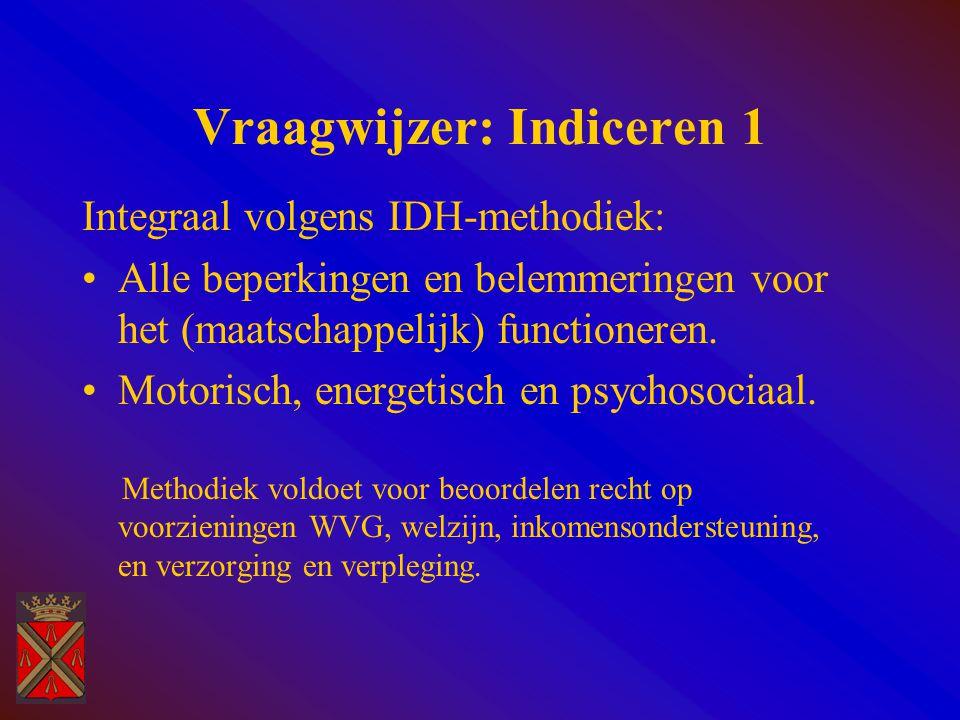Vraagwijzer: Indiceren 1 Integraal volgens IDH-methodiek: Alle beperkingen en belemmeringen voor het (maatschappelijk) functioneren. Motorisch, energe