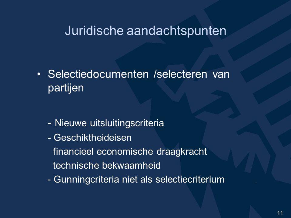 11 Juridische aandachtspunten Selectiedocumenten /selecteren van partijen - Nieuwe uitsluitingscriteria - Geschiktheideisen financieel economische draagkracht technische bekwaamheid - Gunningcriteria niet als selectiecriterium