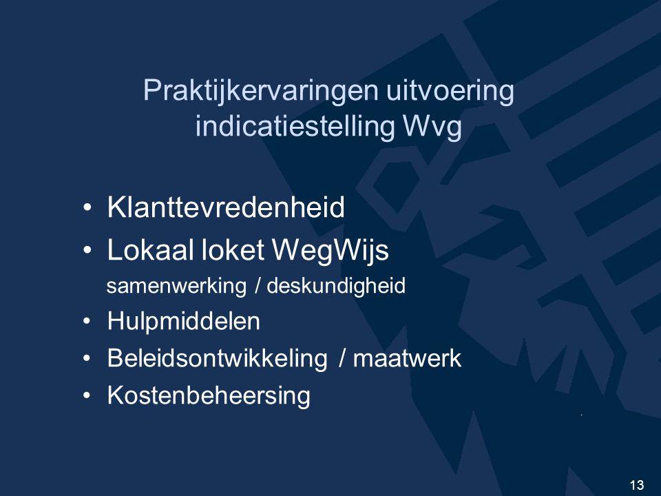 13 Praktijkervaringen uitvoering indicatiestelling Wvg Klanttevredenheid Lokaal loket WegWijs samenwerking / deskundigheid Hulpmiddelen Beleidsontwikkeling / maatwerk Kostenbeheersing