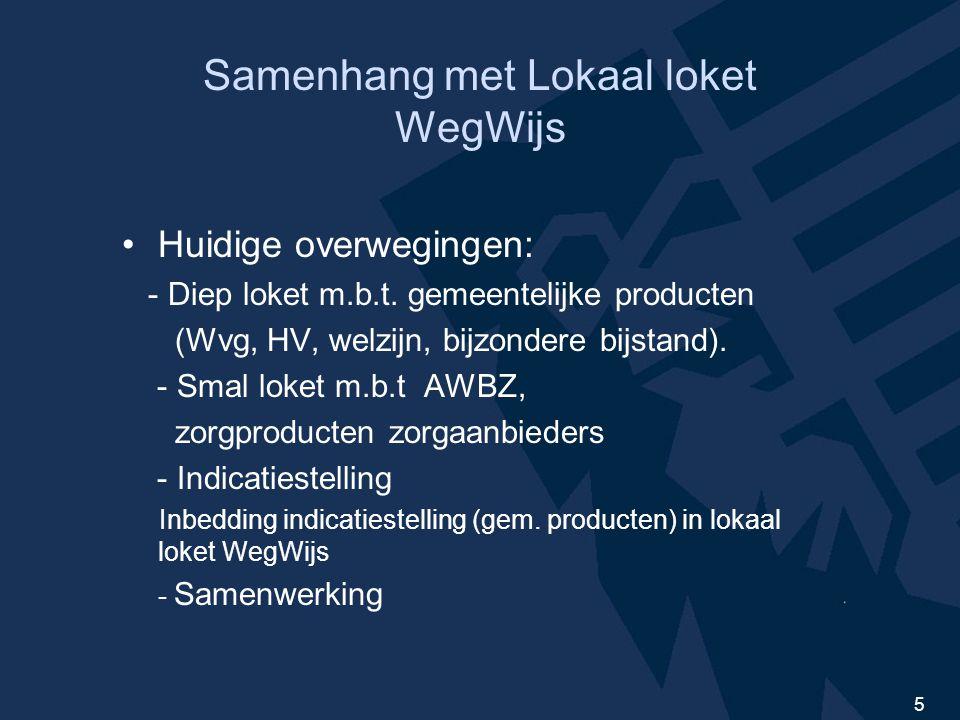 5 Samenhang met Lokaal loket WegWijs Huidige overwegingen: - Diep loket m.b.t.