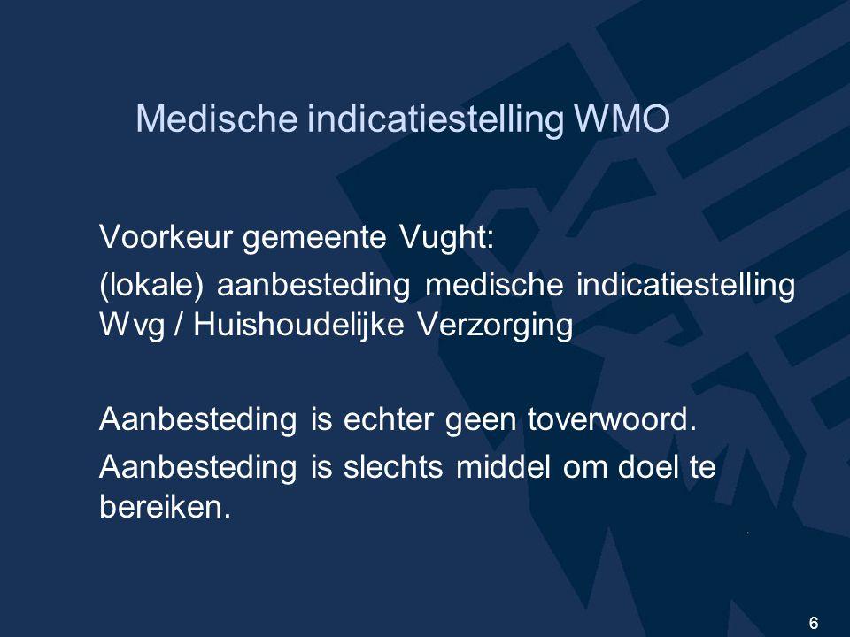 6 Medische indicatiestelling WMO Voorkeur gemeente Vught: (lokale) aanbesteding medische indicatiestelling Wvg / Huishoudelijke Verzorging Aanbesteding is echter geen toverwoord.