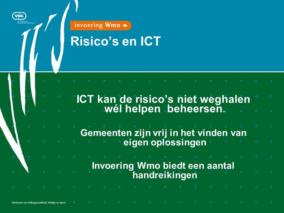 Risico's en ICT ICT kan de risico's niet weghalen wél helpen beheersen.