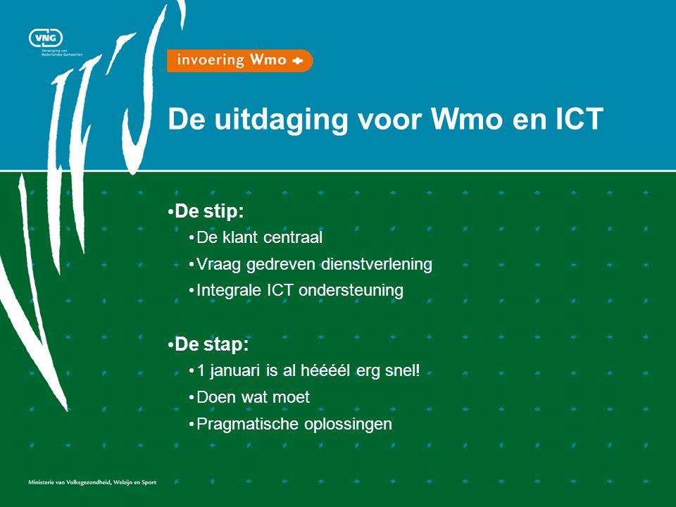 De uitdaging voor Wmo en ICT De stip: De klant centraal Vraag gedreven dienstverlening Integrale ICT ondersteuning De stap: 1 januari is al héééél erg