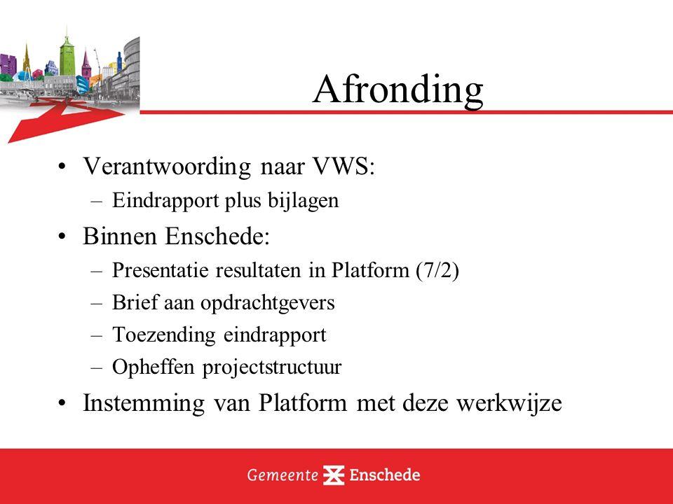 Afronding Verantwoording naar VWS: –Eindrapport plus bijlagen Binnen Enschede: –Presentatie resultaten in Platform (7/2) –Brief aan opdrachtgevers –To