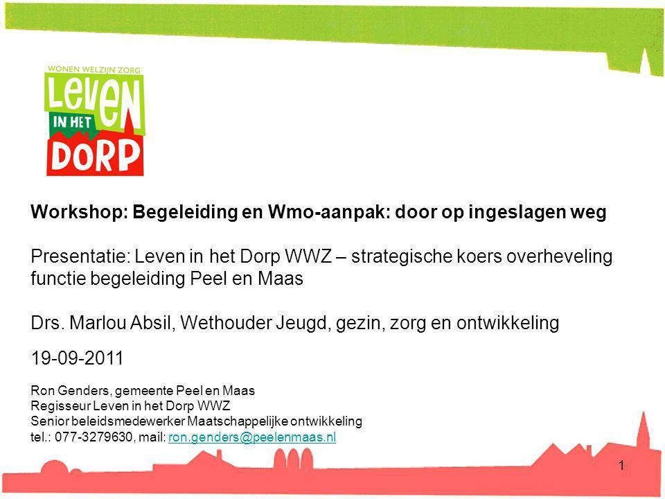 1 Workshop: Begeleiding en Wmo-aanpak: door op ingeslagen weg Presentatie: Leven in het Dorp WWZ – strategische koers overheveling functie begeleiding