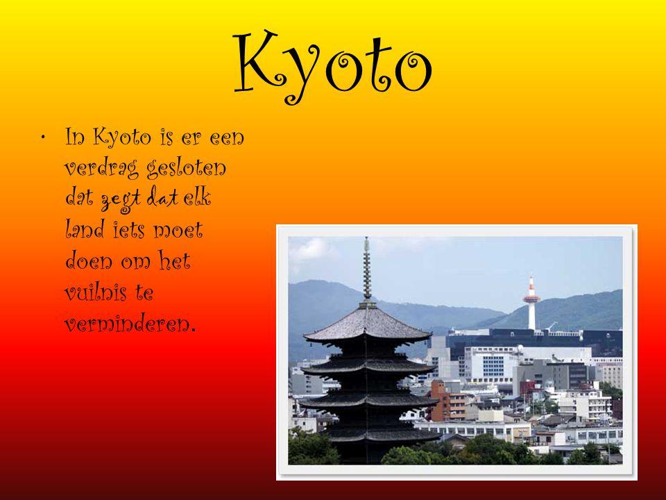 Kyoto In Kyoto is er een verdrag gesloten dat zegt dat elk land iets moet doen om het vuilnis te verminderen.