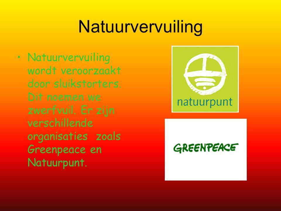 Natuurvervuiling Natuurvervuiling wordt veroorzaakt door sluikstorters.