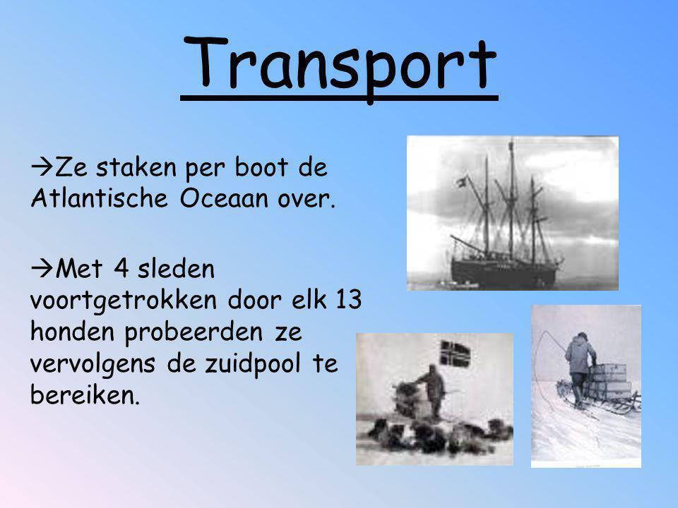 Transport  Ze staken per boot de Atlantische Oceaan over.  Met 4 sleden voortgetrokken door elk 13 honden probeerden ze vervolgens de zuidpool te be
