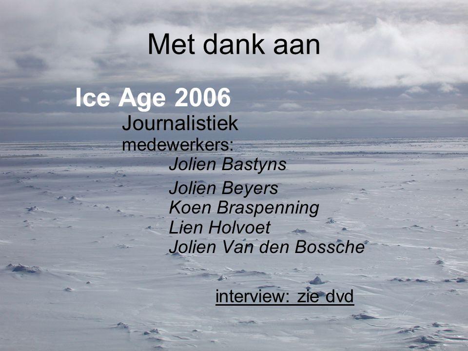 Met dank aan Ice Age 2006 Journalistiek medewerkers: Jolien Bastyns Jolien Beyers Koen Braspenning Lien Holvoet Jolien Van den Bossche interview: zie dvd