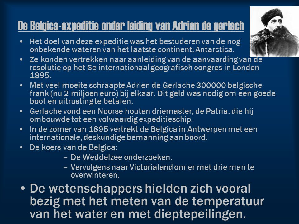 Expedities 'South trough the pole'- expeditie: Alain Hubert & Dixie Dansercoer Steken Antartica over 1997-1998 De Belgica-expeditie: Adrien De Gerlache ontdekte Antarctica in 1897