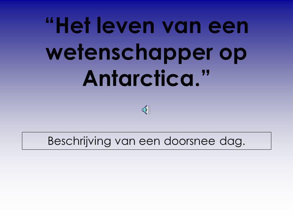 """""""Het leven van een wetenschapper op Antarctica."""" Beschrijving van een doorsnee dag."""