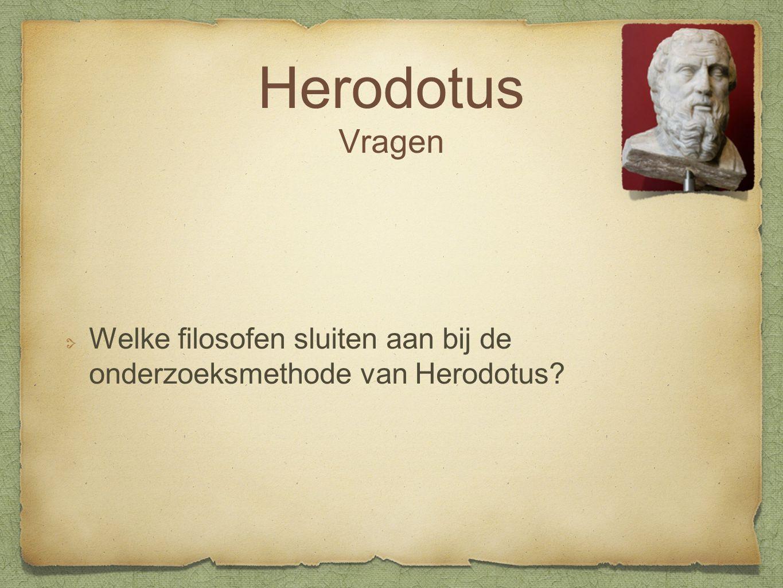 Herodotus Vragen Welke filosofen sluiten aan bij de onderzoeksmethode van Herodotus?