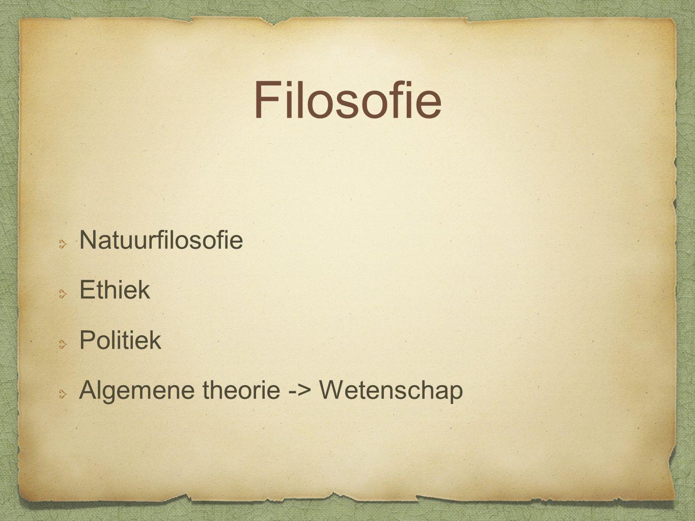 Filosofie Natuurfilosofie Ethiek Politiek Algemene theorie -> Wetenschap
