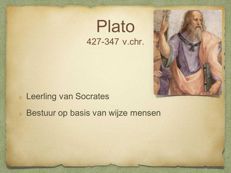 Plato 427-347 v.chr. Leerling van Socrates Bestuur op basis van wijze mensen