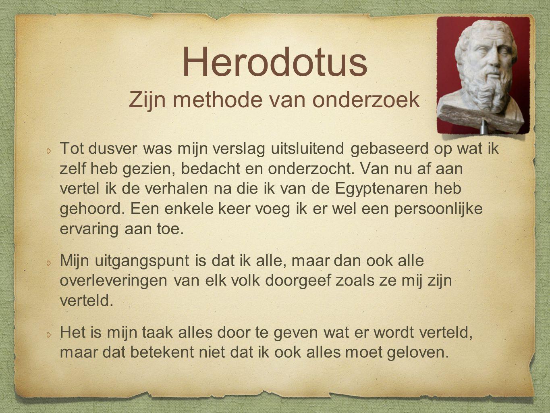 Herodotus Zijn methode van onderzoek Tot dusver was mijn verslag uitsluitend gebaseerd op wat ik zelf heb gezien, bedacht en onderzocht.