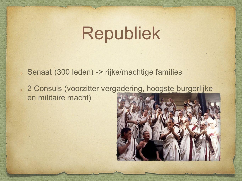 Republiek Senaat (300 leden) -> rijke/machtige families 2 Consuls (voorzitter vergadering, hoogste burgerlijke en militaire macht)