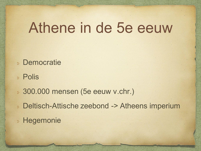 Athene in de 5e eeuw Democratie Polis 300.000 mensen (5e eeuw v.chr.) Deltisch-Attische zeebond -> Atheens imperium Hegemonie