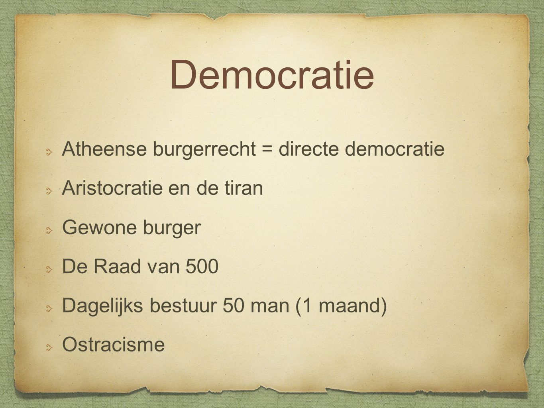 Democratie Atheense burgerrecht = directe democratie Aristocratie en de tiran Gewone burger De Raad van 500 Dagelijks bestuur 50 man (1 maand) Ostracisme