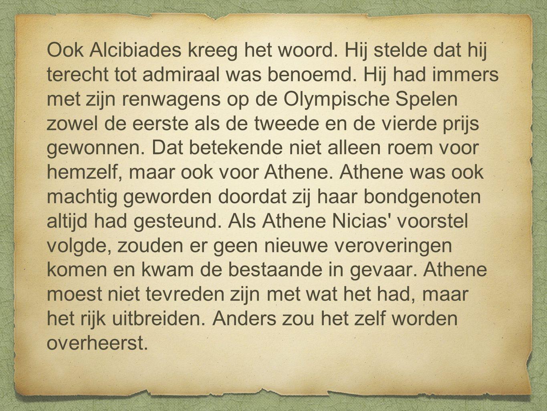 Ook Alcibiades kreeg het woord. Hij stelde dat hij terecht tot admiraal was benoemd. Hij had immers met zijn renwagens op de Olympische Spelen zowel d