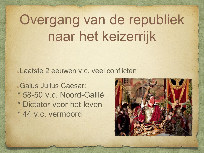 Overgang van de republiek naar het keizerrijk Laatste 2 eeuwen v.c. veel conflicten Gaius Julius Caesar: * 58-50 v.c. Noord-Gallië * Dictator voor het