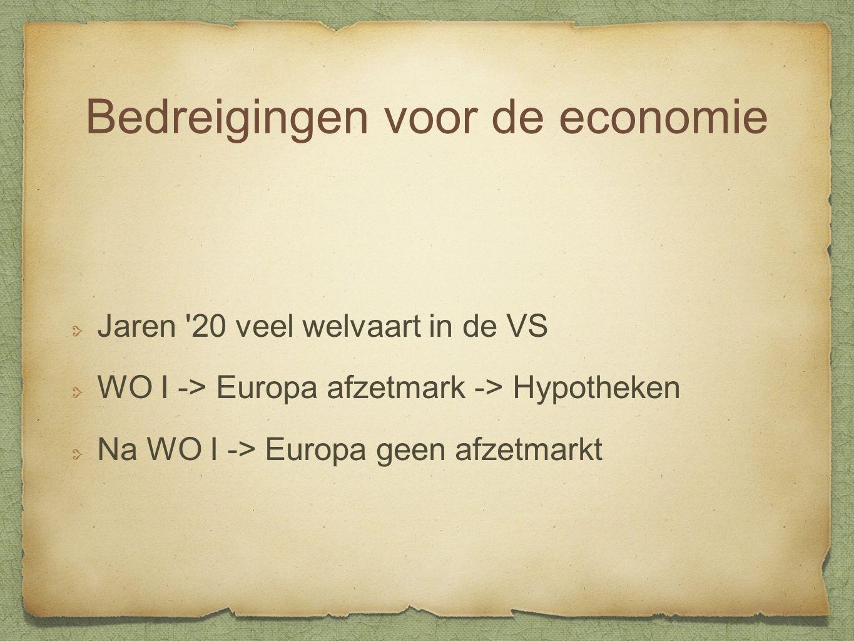 Bedreigingen voor de economie Jaren 20 veel welvaart in de VS WO I -> Europa afzetmark -> Hypotheken Na WO I -> Europa geen afzetmarkt