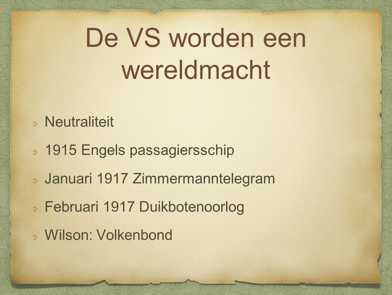 De VS worden een wereldmacht Neutraliteit 1915 Engels passagiersschip Januari 1917 Zimmermanntelegram Februari 1917 Duikbotenoorlog Wilson: Volkenbond