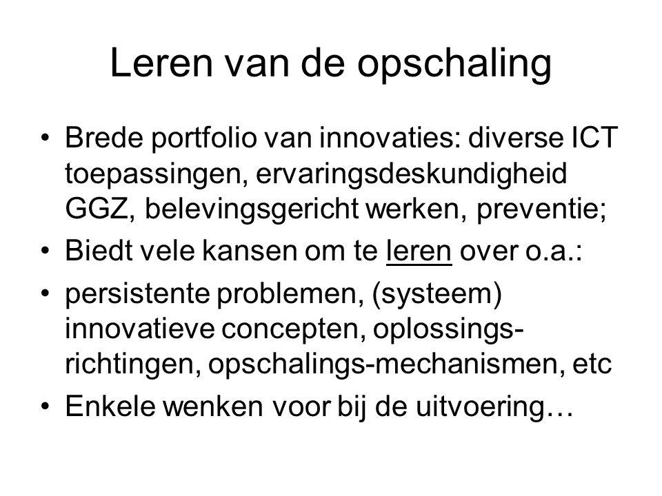 Leren van de opschaling Brede portfolio van innovaties: diverse ICT toepassingen, ervaringsdeskundigheid GGZ, belevingsgericht werken, preventie; Bied