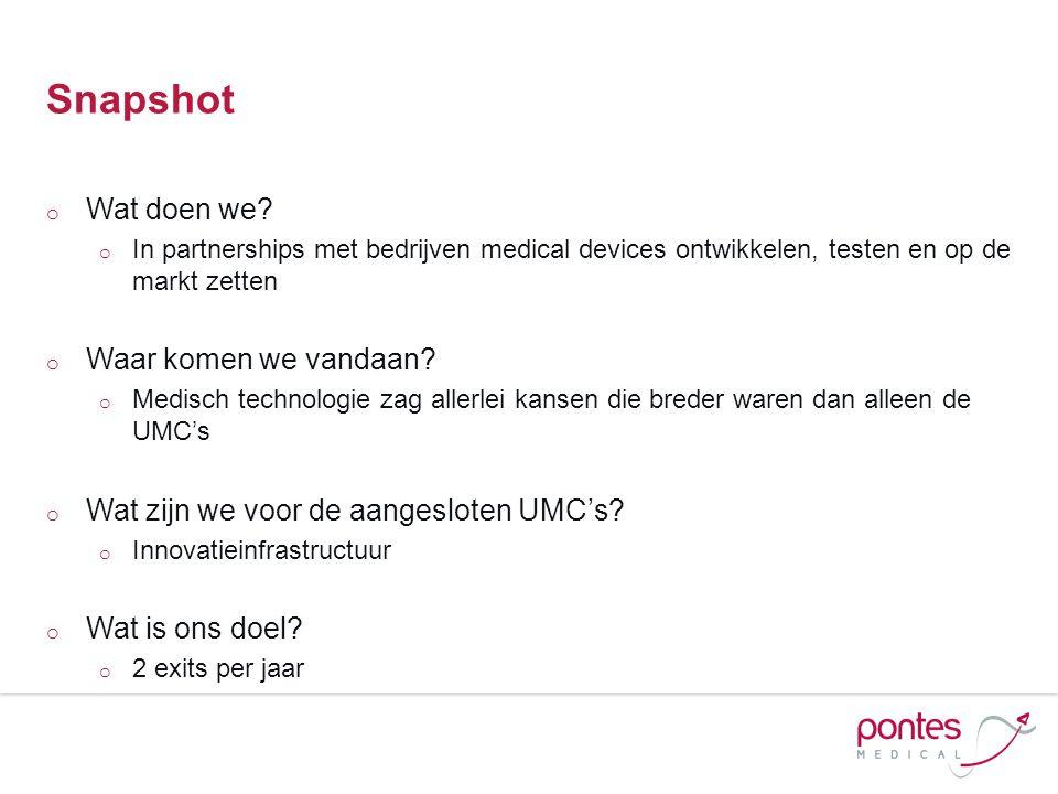 Snapshot o Wat doen we? o In partnerships met bedrijven medical devices ontwikkelen, testen en op de markt zetten o Waar komen we vandaan? o Medisch t