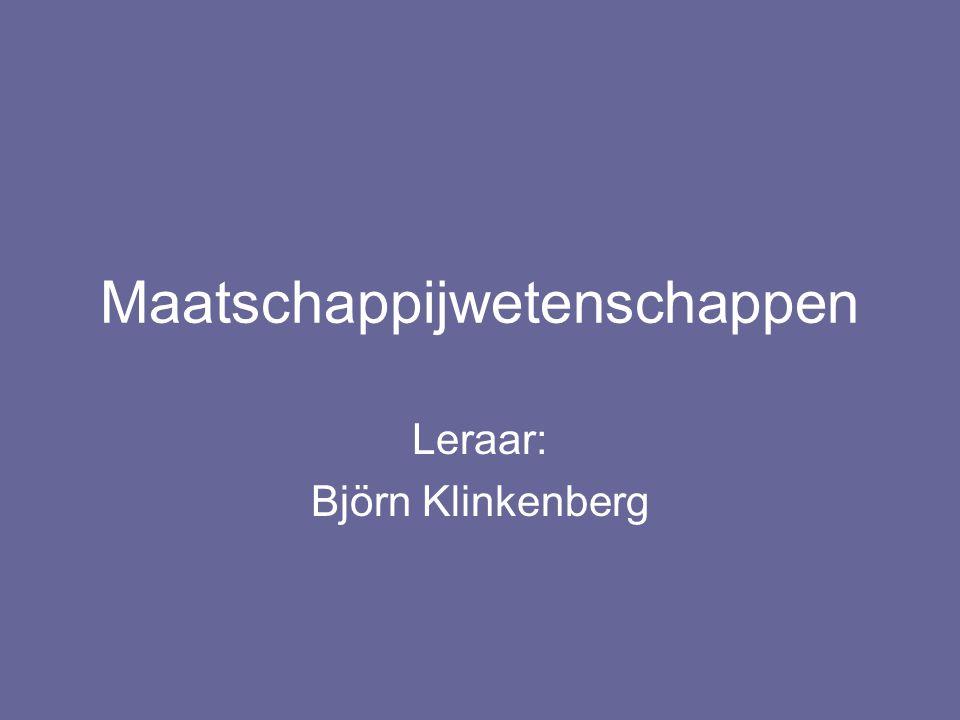 Maatschappijwetenschappen Leraar: Björn Klinkenberg