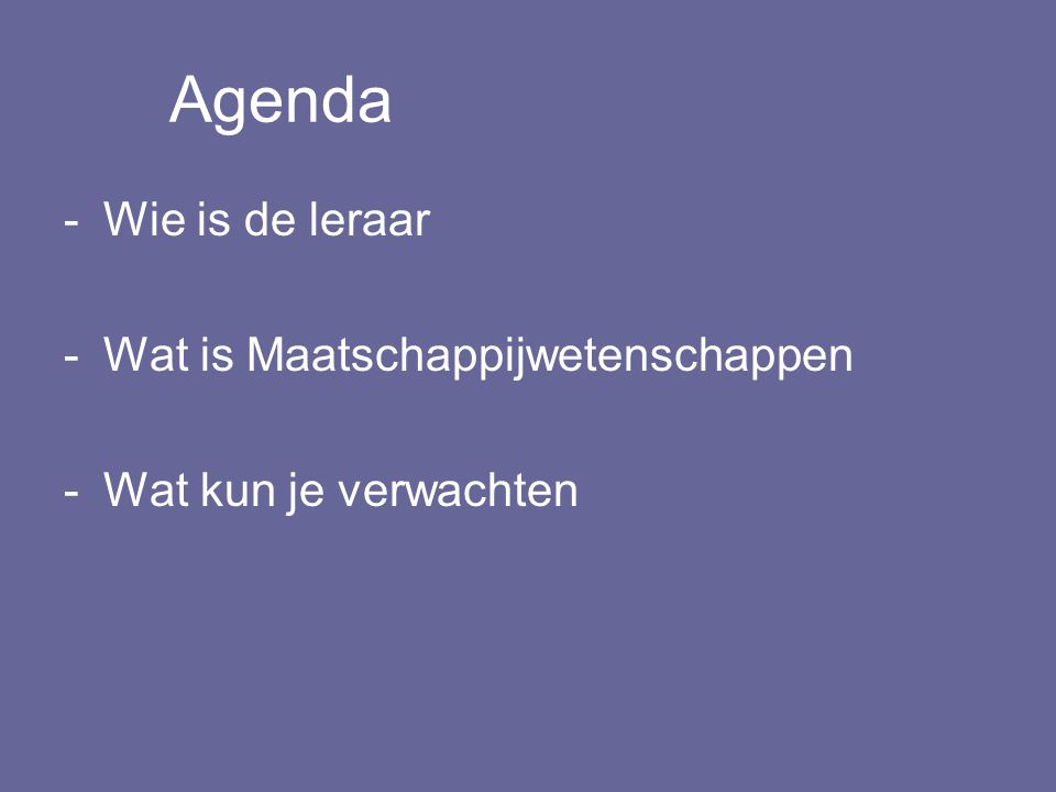 Agenda -Wie is de leraar -Wat is Maatschappijwetenschappen -Wat kun je verwachten