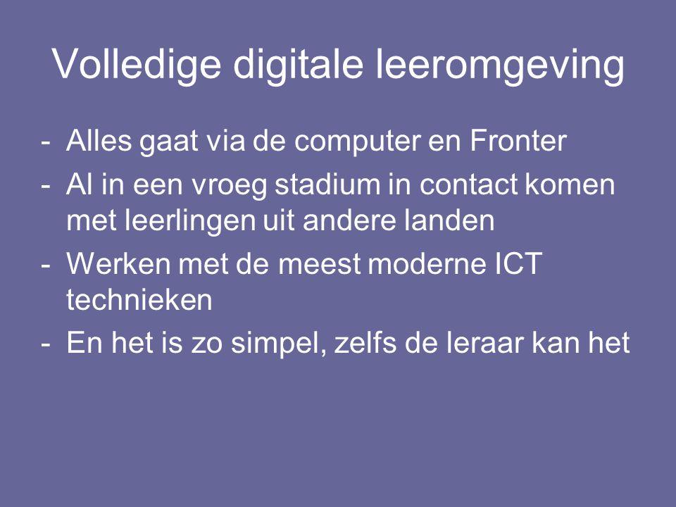 Volledige digitale leeromgeving -Alles gaat via de computer en Fronter -Al in een vroeg stadium in contact komen met leerlingen uit andere landen -Werken met de meest moderne ICT technieken -En het is zo simpel, zelfs de leraar kan het