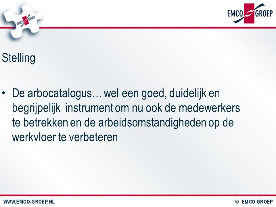 Stelling De arbocatalogus… wel een goed, duidelijk en begrijpelijk instrument om nu ook de medewerkers te betrekken en de arbeidsomstandigheden op de