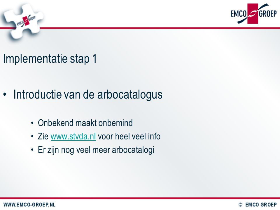 Implementatie stap 2 Inventarisatie (stand van zaken) Op welke punten voldoen we reeds en waar niet Het wettelijk kader (zie de catalogus) Wie inventariseert?