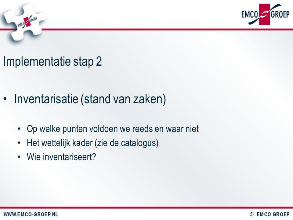 Implementatie stap 2 Inventarisatie (stand van zaken) Op welke punten voldoen we reeds en waar niet Het wettelijk kader (zie de catalogus) Wie inventa
