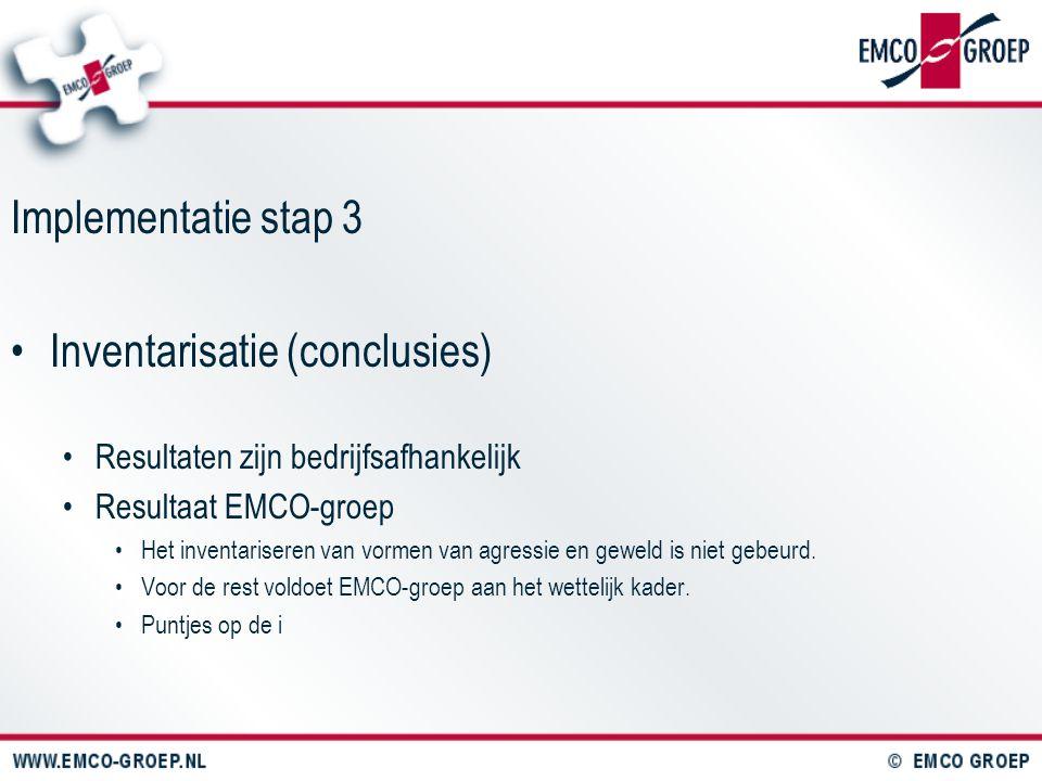 Implementatie stap 3 Inventarisatie (conclusies) Resultaten zijn bedrijfsafhankelijk Resultaat EMCO-groep Het inventariseren van vormen van agressie e