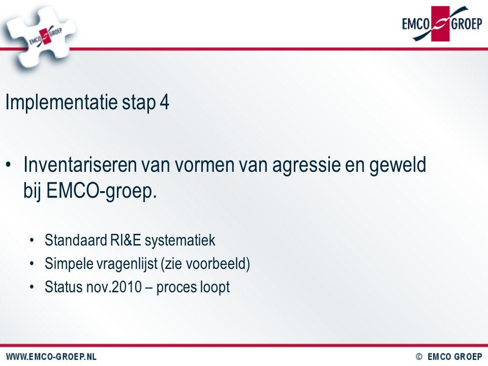 Implementatie stap 4 Inventariseren van vormen van agressie en geweld bij EMCO-groep. Standaard RI&E systematiek Simpele vragenlijst (zie voorbeeld) S