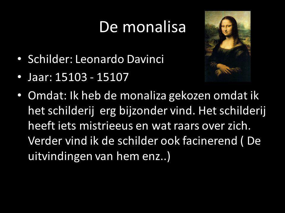 De monalisa Schilder: Leonardo Davinci Jaar: 15103 - 15107 Omdat: Ik heb de monaliza gekozen omdat ik het schilderij erg bijzonder vind.