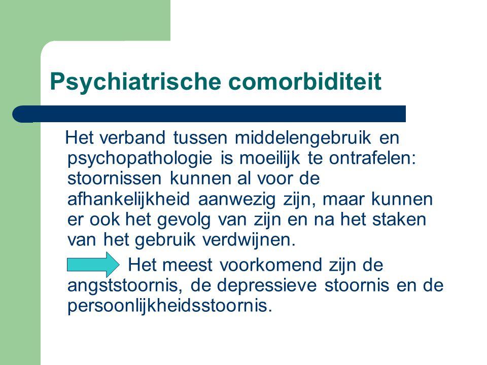 Psychiatrische comorbiditeit Het verband tussen middelengebruik en psychopathologie is moeilijk te ontrafelen: stoornissen kunnen al voor de afhankeli