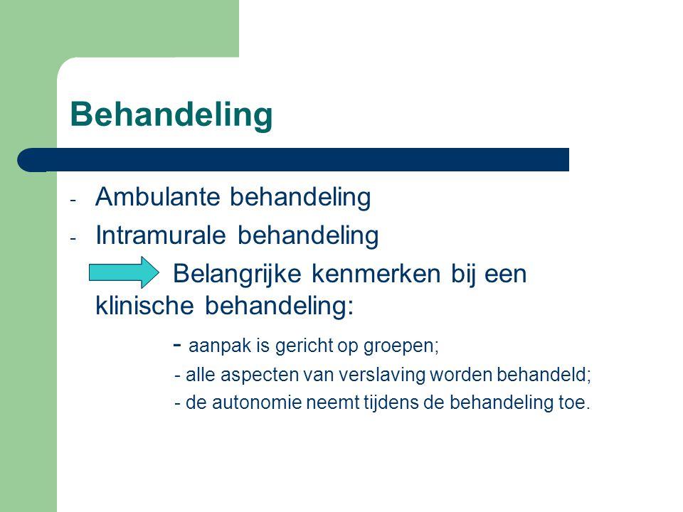 Behandeling - Ambulante behandeling - Intramurale behandeling Belangrijke kenmerken bij een klinische behandeling: - aanpak is gericht op groepen; - a