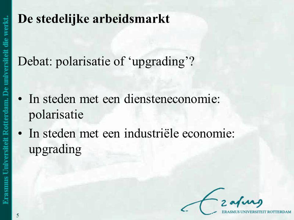 5 De stedelijke arbeidsmarkt Debat: polarisatie of 'upgrading'.