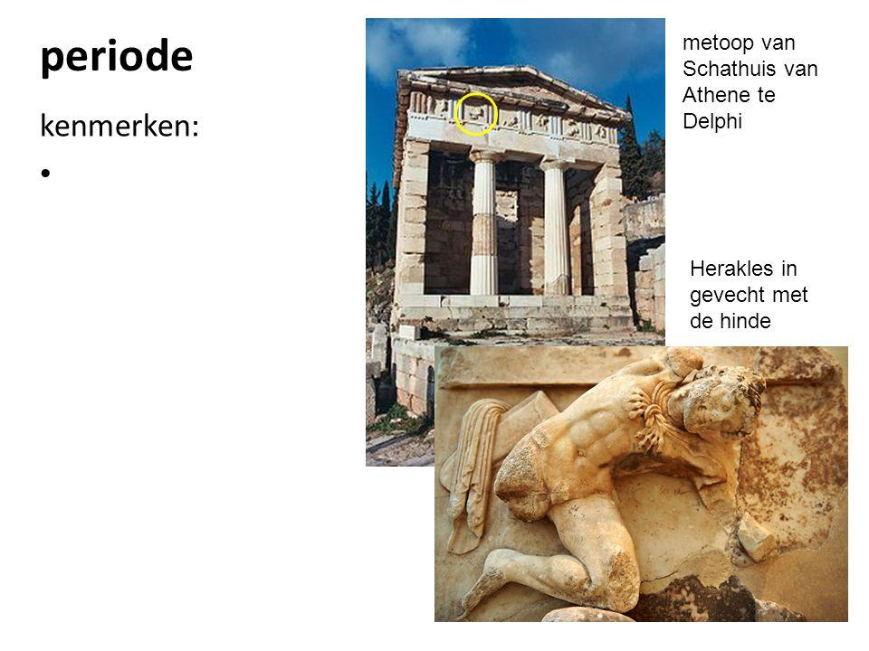 periode Herakles in gevecht met de hinde metoop van Schathuis van Athene te Delphi kenmerken: