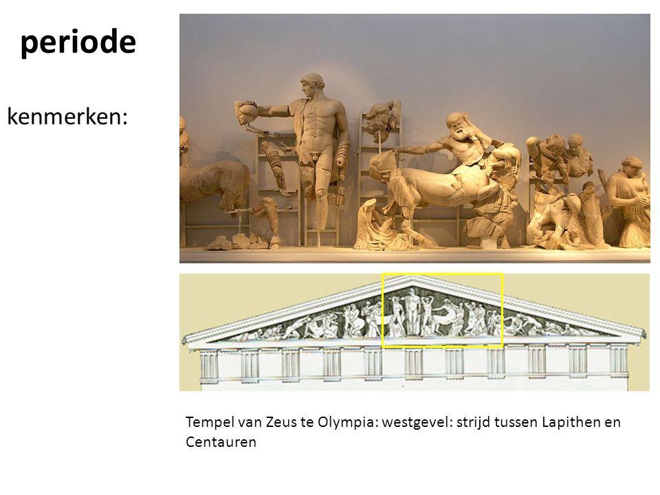 periode kenmerken: Tempel van Zeus te Olympia: westgevel: strijd tussen Lapithen en Centauren