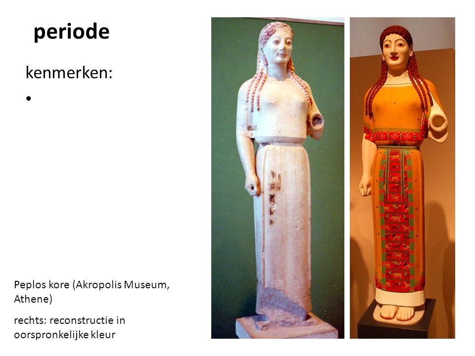 periode kenmerken: Peplos kore (Akropolis Museum, Athene) rechts: reconstructie in oorspronkelijke kleur