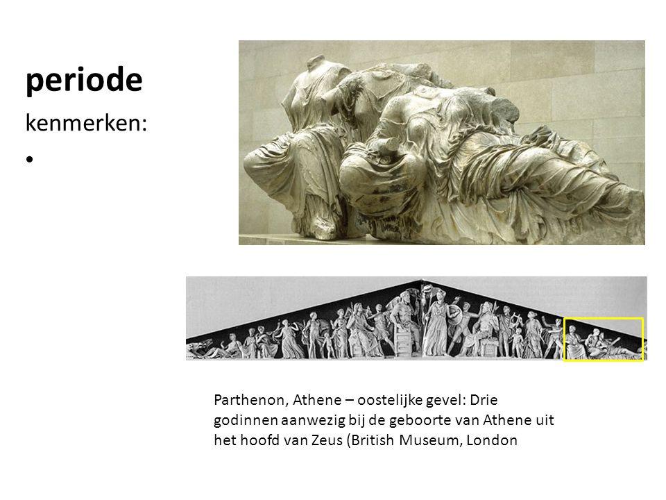 periode kenmerken: Parthenon, Athene – oostelijke gevel: Drie godinnen aanwezig bij de geboorte van Athene uit het hoofd van Zeus (British Museum, Lon