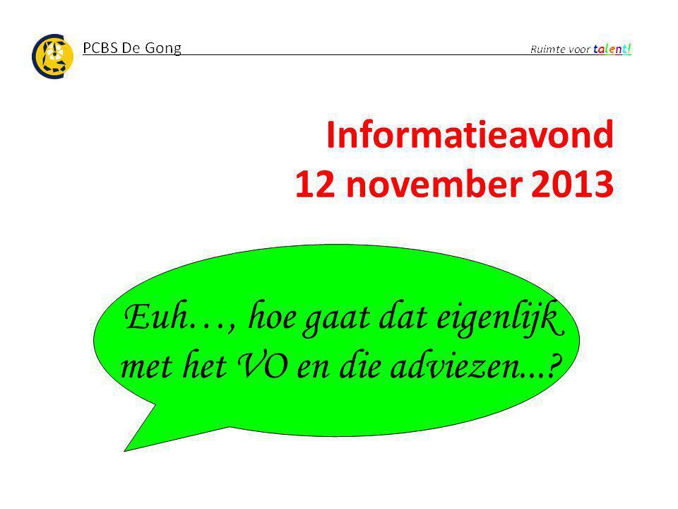 Informatieavond 12 november 2013 Euh…, hoe gaat dat eigenlijk met het VO en die adviezen...?