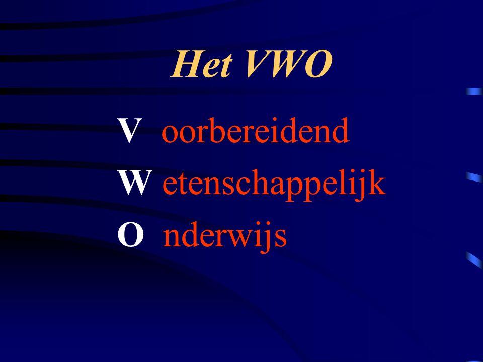 Het VWO V oorbereidend W etenschappelijk O nderwijs